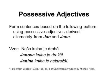 Possessive Adjectives Form sentences based on the following pattern, using possessive adjectives derived alternately from Jan and Jana. Vzor: Naša kniha.