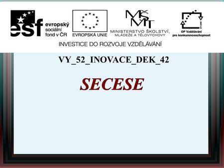 SECESE VY_52_INOVACE_DEK_42.