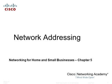 © 2007 Cisco Systems, Inc. All rights reserved.Cisco Public ITE PC v4.0 Chapter 1 1 Network Addressing Networking for Home and Small Businesses – Chapter.