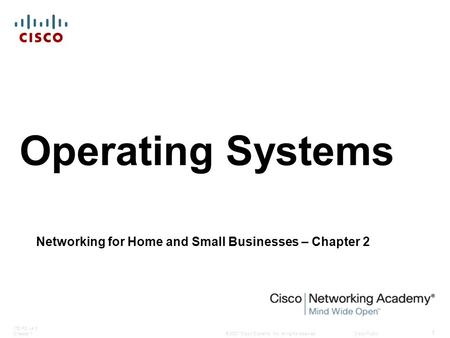 © 2007 Cisco Systems, Inc. All rights reserved.Cisco Public ITE PC v4.0 Chapter 1 1 Operating Systems Networking for Home and Small Businesses – Chapter.