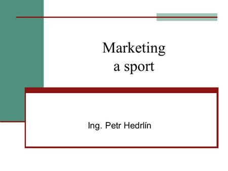 Marketing a sport Ing. Petr Hedrlín.