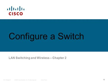 © 2006 Cisco Systems, Inc. All rights reserved.Cisco PublicITE 1 Chapter 6 1 © 2006 Cisco Systems, Inc. All rights reserved.Cisco PublicITE I Chapter 6.