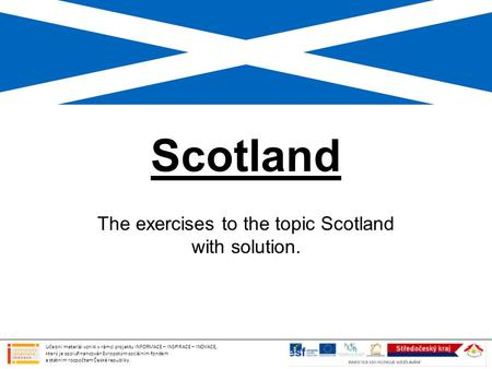 The exercises to the topic Scotland with solution.