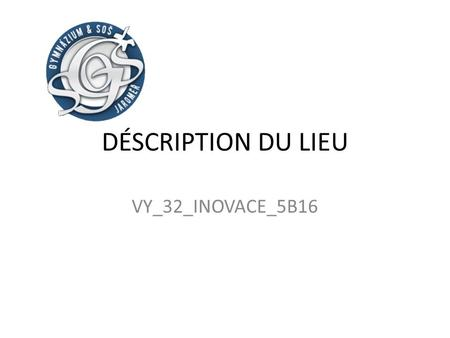 DÉSCRIPTION DU LIEU VY_32_INOVACE_5B16.