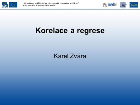 Korelace a regrese Karel Zvára 1.