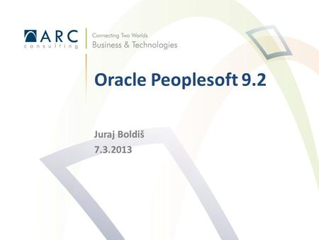 Oracle Peoplesoft 9.2 Juraj Boldiš 7.3.2013.