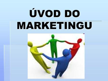 ÚVOD DO MARKETINGU.