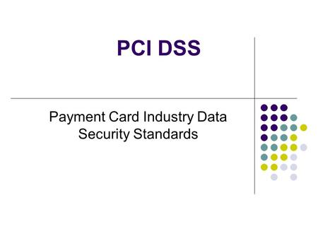 Payment Card Industry Data Security Standards