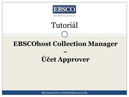 Tutoriál EBSCOhost Collection Manager ~ Účet Approver