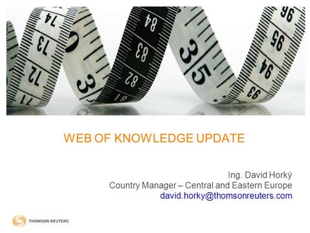 WEB OF KNOWLEDGE UPDATE Ing. David Horký Country Manager – Central and Eastern Europe