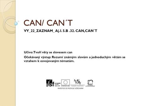 CAN/ CAN´T VY_22_ZAZNAM_ Aj.I. 5.B .32. CAN,CAN´T