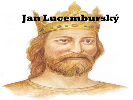Jan Lucemburský.