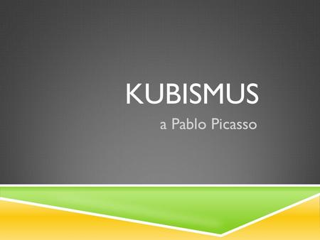KUBISMUS a Pablo Picasso.