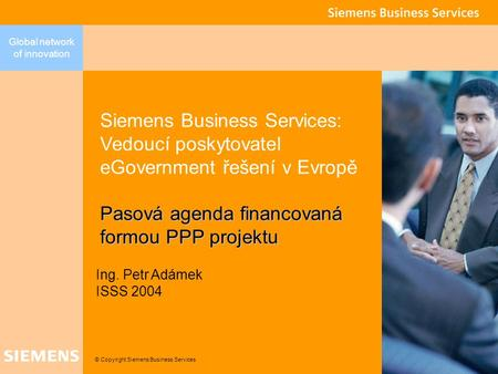 © Copyright Siemens Business Services Global network of innovation Siemens Business Services: Vedoucí poskytovatel eGovernment řešení v Evropě Pasová agenda.