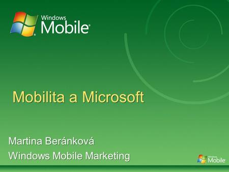 Mobilita a Microsoft Martina Beránková Windows Mobile Marketing.