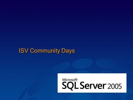 ISV Community Days. Čtvrtletně Technologická část zaměřená na jednu technologii.NET Connected Apps, Windows Server 2003 Enhanced, SQL 2005 + VS 2005,