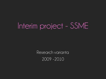 Interim project - SSME Research varianta 2009 -2010.