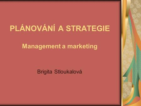 PLÁNOVÁNÍ A STRATEGIE Management a marketing