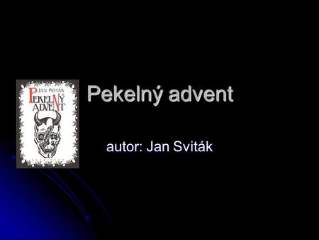Pekelný advent autor: Jan Sviták.