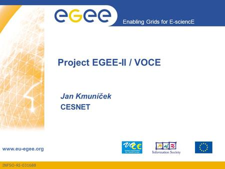 INFSO-RI-031688 Enabling Grids for E-sciencE www.eu-egee.org Project EGEE-II / VOCE Jan Kmuníček CESNET.
