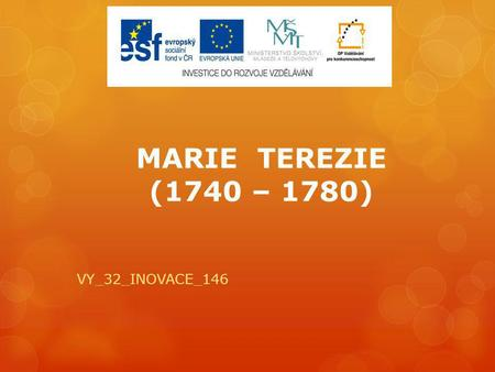 MARIE TEREZIE (1740 – 1780) VY_32_INOVACE_146.