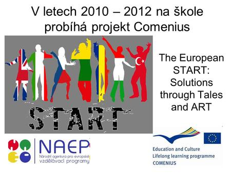 V letech 2010 – 2012 na škole probíhá projekt Comenius The European START: Solutions through Tales and ART.