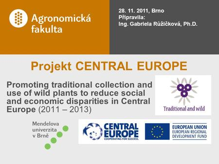 Projekt CENTRAL EUROPE Promoting traditional collection and use of wild plants to reduce social and economic disparities in Central Europe (2011 – 2013)