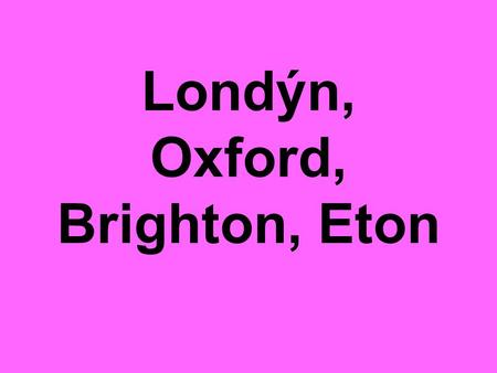 Londýn, Oxford, Brighton, Eton