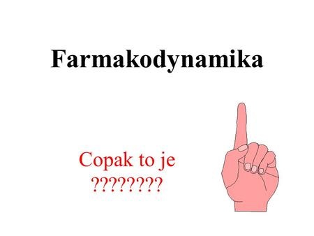Farmakodynamika Copak to je ????????.