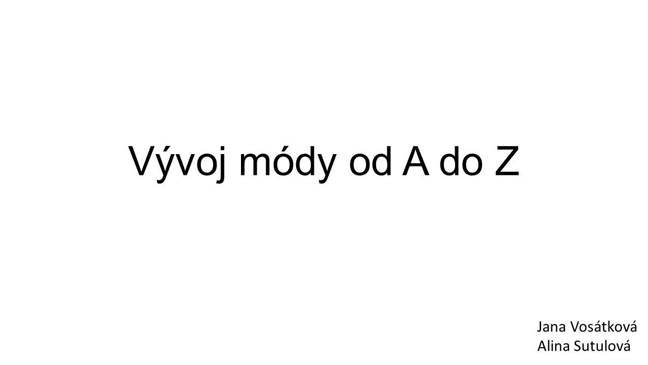 fda34945a01 Vývoj módy od A do Z Jana Vosátková Alina Sutulová. - ppt stáhnout