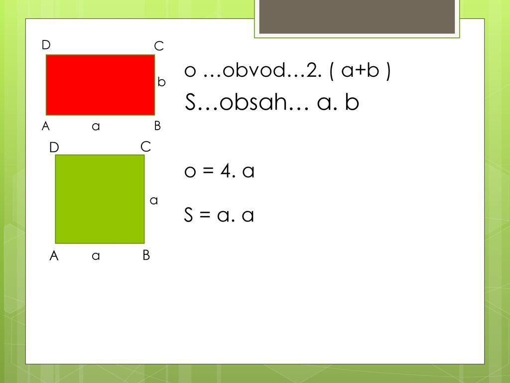 06cfd1af6 3 S…obsah… a. b o …obvod…2. ( a+b ) o = 4. a S = a. a D C A B D C b A a
