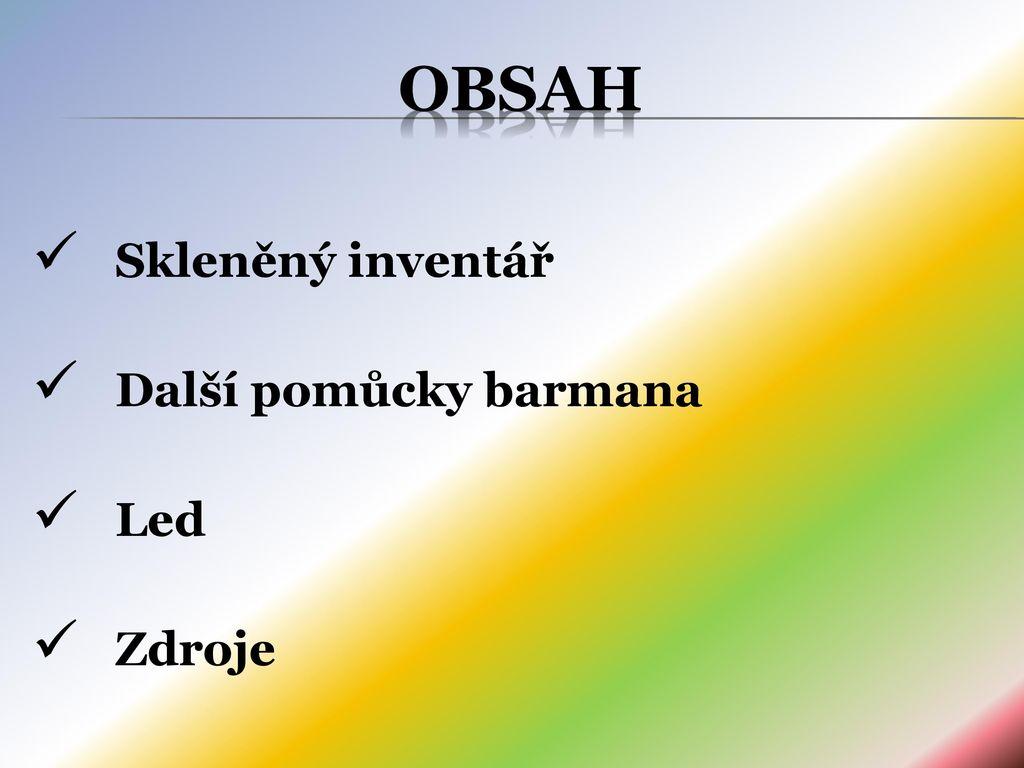 32a5bd78ad1 3 OBSAH Skleněný inventář Další pomůcky barmana Led Zdroje