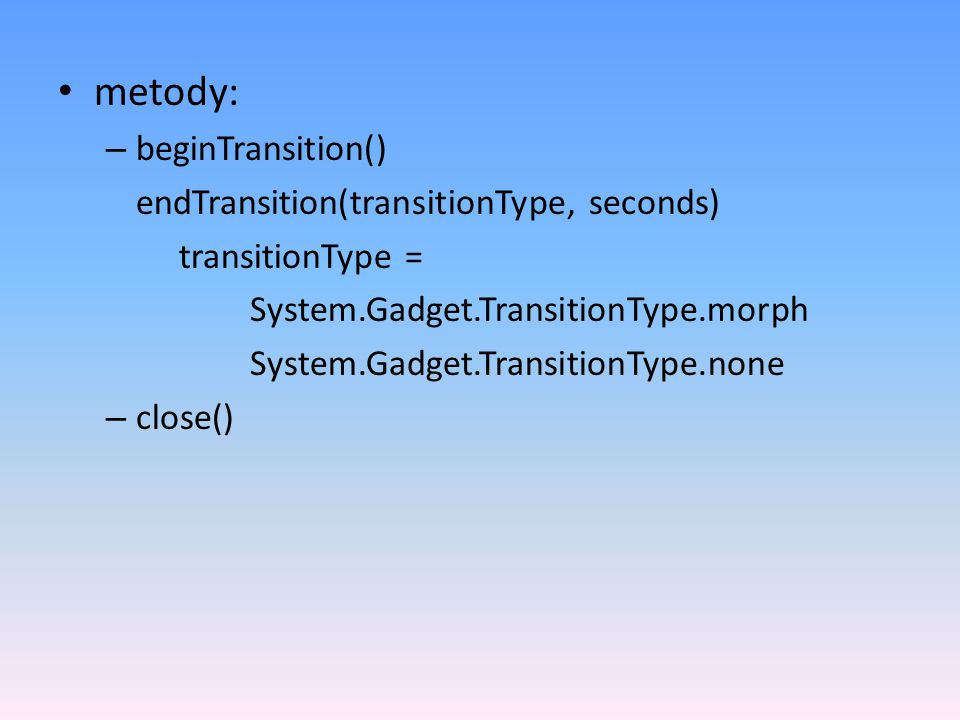 metody: beginTransition() endTransition(transitionType, seconds)