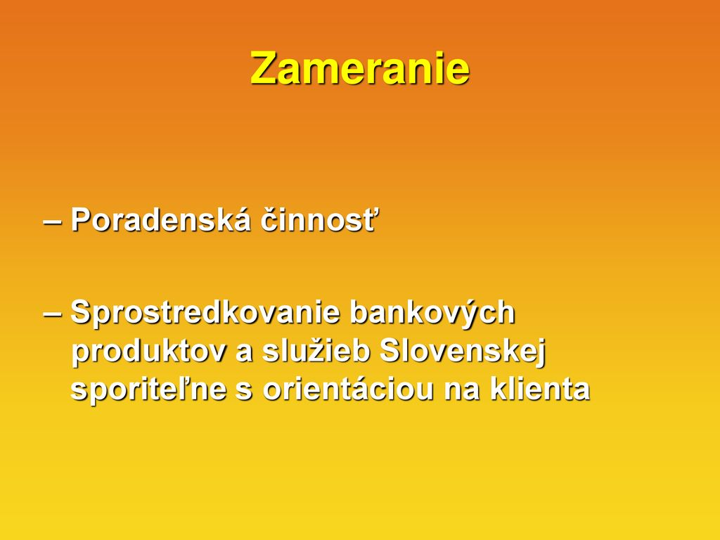 27 Zameranie – Poradenská činnosť – Sprostredkovanie bankových produktov a  služieb Slovenskej sporiteľne s orientáciou na klienta f388f49ed72