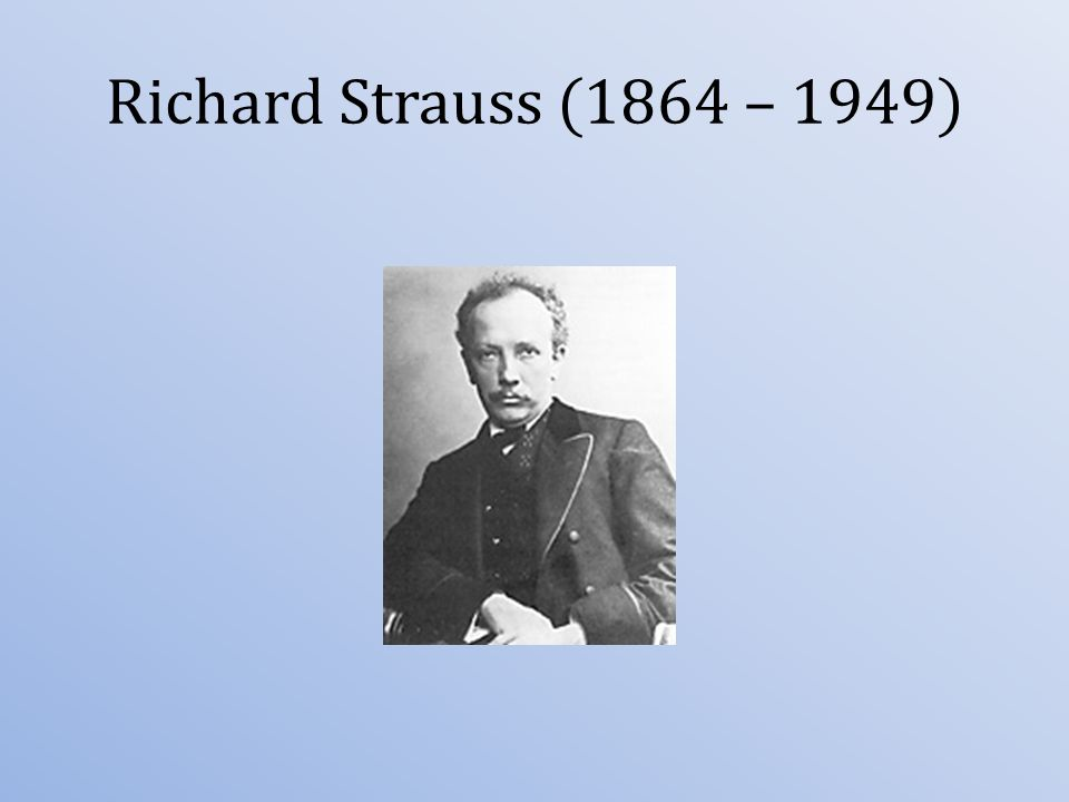 Richard Strauss (1864 – 1949)
