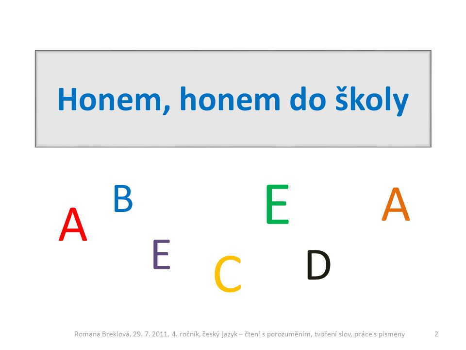 E C A A E D B Honem, honem do školy