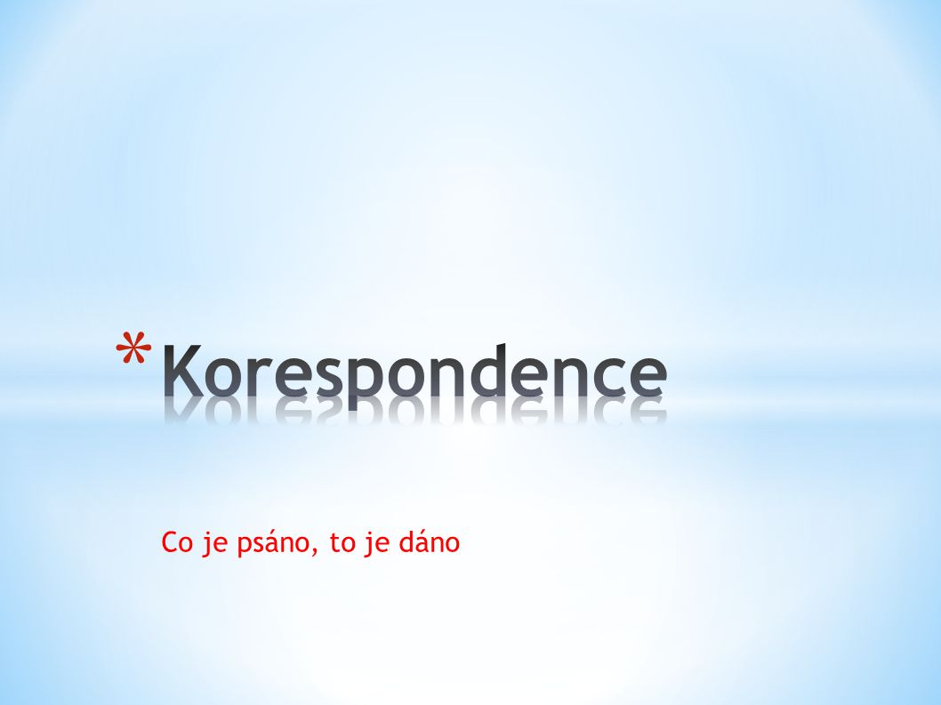 Korespondence Co je psáno, to je dáno