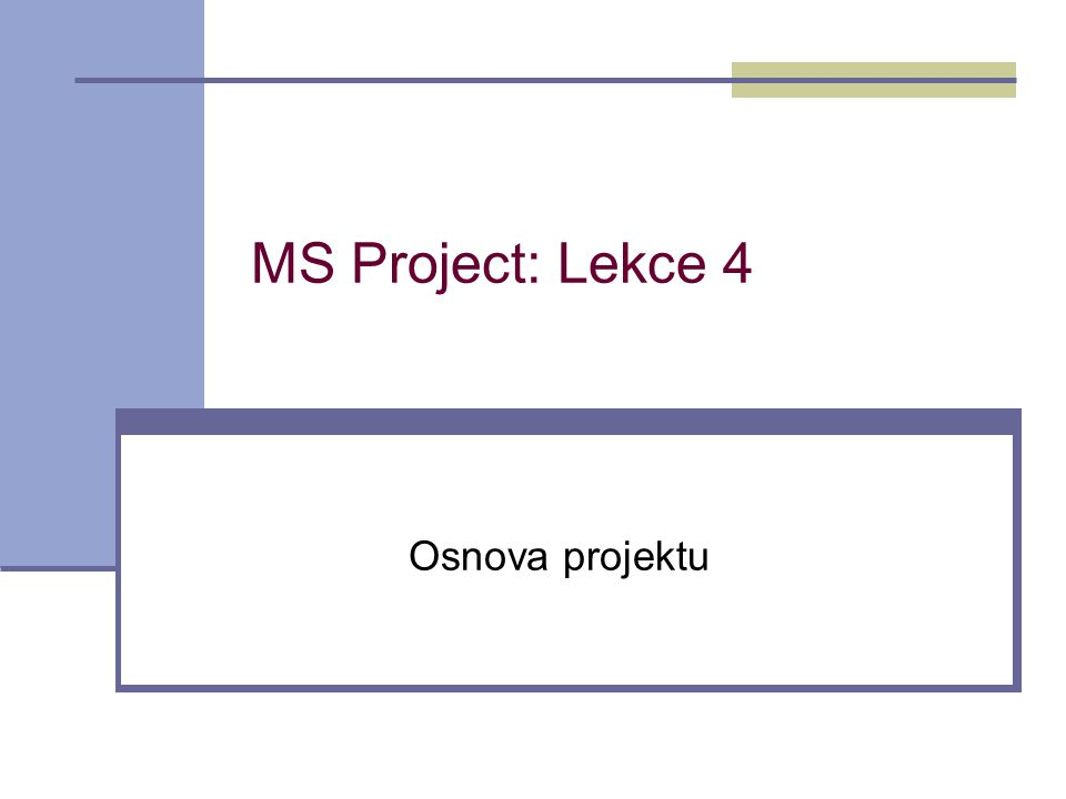 MS Project: Lekce 4 Osnova projektu