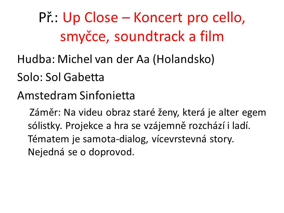 Př.: Up Close – Koncert pro cello, smyčce, soundtrack a film