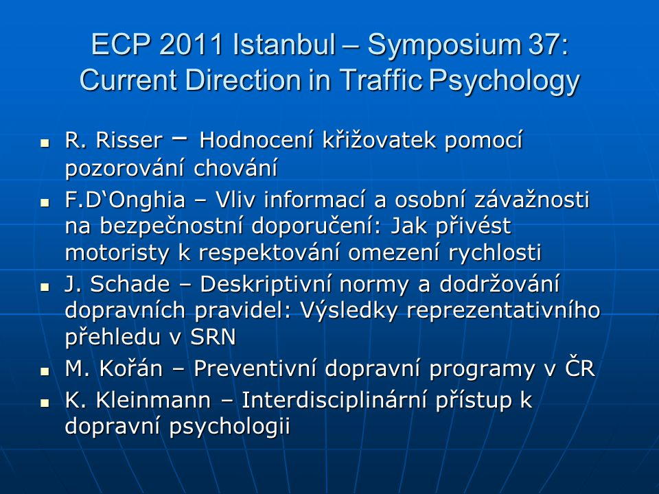 ECP 2011 Istanbul – Symposium 37: Current Direction in Traffic Psychology