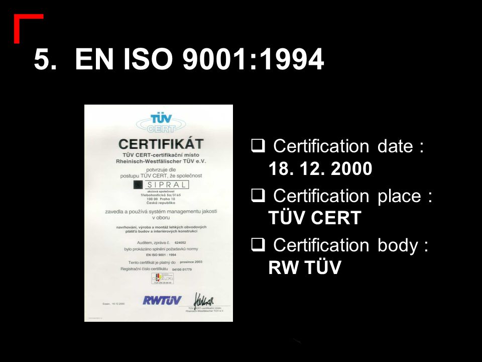 5. EN ISO 9001:1994 Certification date : 18. 12. 2000