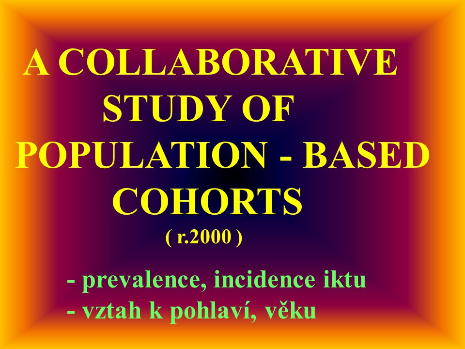 A COLLABORATIVE STUDY OF POPULATION - BASED COHORTS