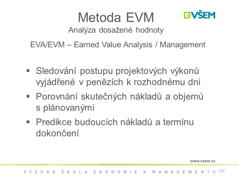 Metoda EVM Analýza dosažené hodnoty EVA/EVM – Earned Value Analysis / Management