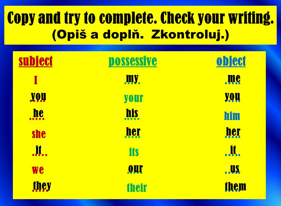Copy and try to complete. Check your writing. (Opiš a doplň. Zkontroluj.)