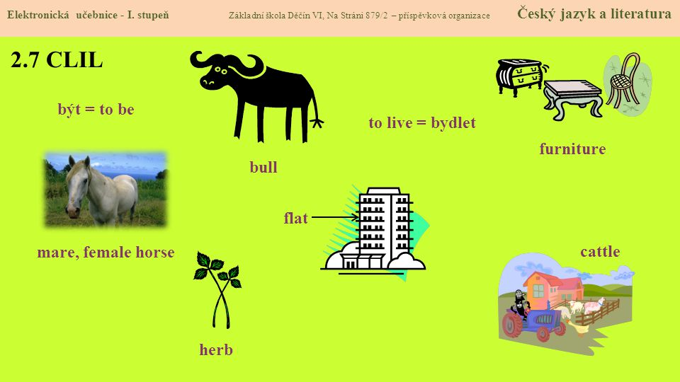 2.7 CLIL být = to be to live = bydlet furniture bull flat