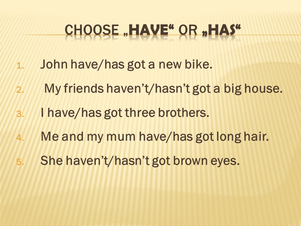"Choose ""HAVE OR ""HAS John have/has got a new bike."