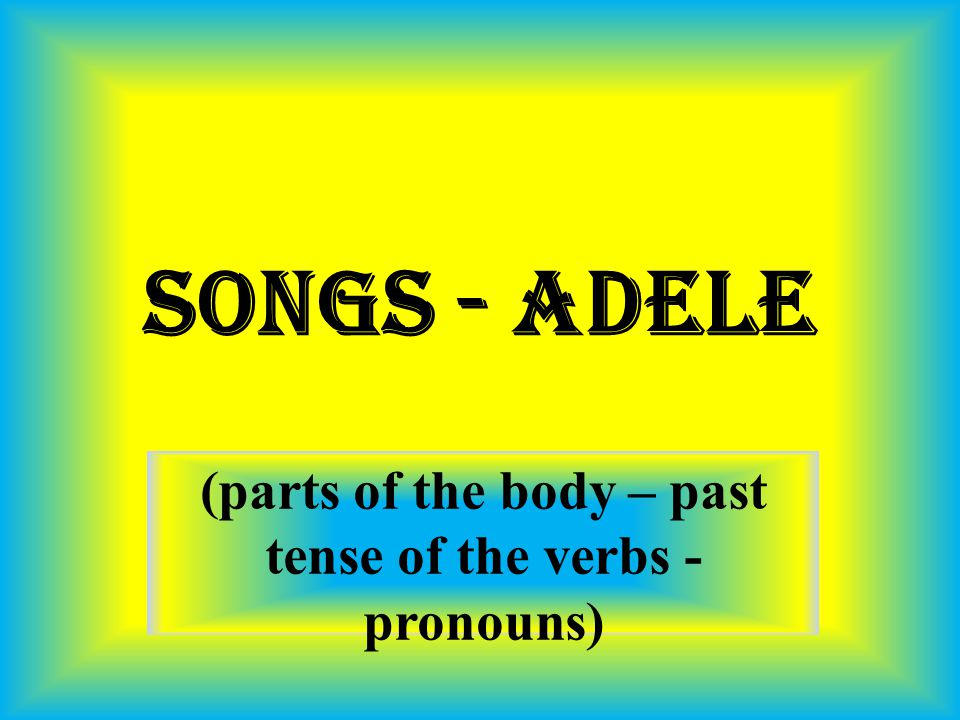 (parts of the body – past tense of the verbs - pronouns)