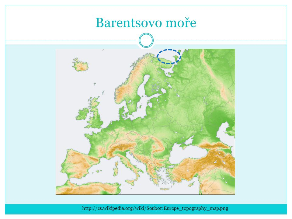 Barentsovo moře http://cs.wikipedia.org/wiki/Soubor:Europe_topography_map.png