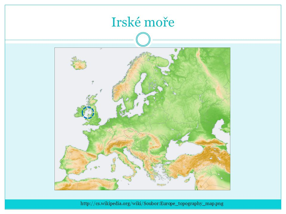 Irské moře http://cs.wikipedia.org/wiki/Soubor:Europe_topography_map.png