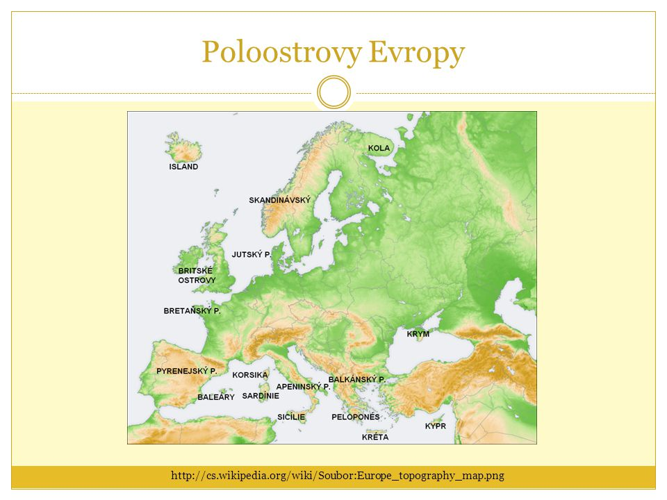 Poloostrovy Evropy http://cs.wikipedia.org/wiki/Soubor:Europe_topography_map.png